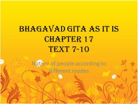BHAGAVAD GITA AS IT IS CHAPTER 17 TEXT 7-10 Nature of people according to different modes 1.