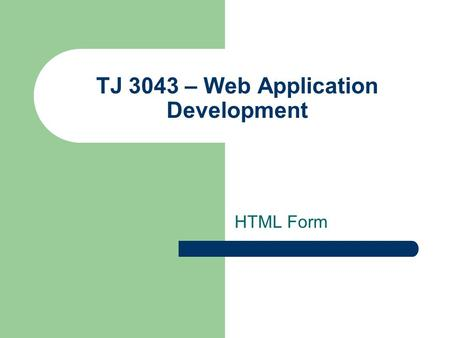 TJ 3043 – Web Application Development HTML Form. 2.0 Forms A form is the usual way to communicate information from a Web browser to a server HTML has.