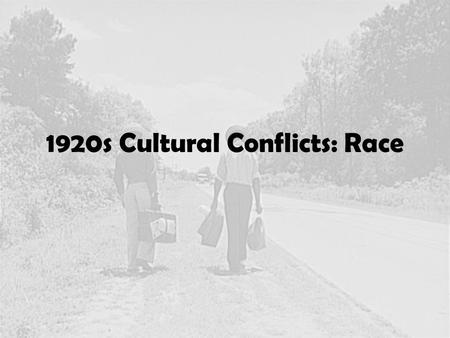 1920s Cultural Conflicts: Race. The Great Migration.