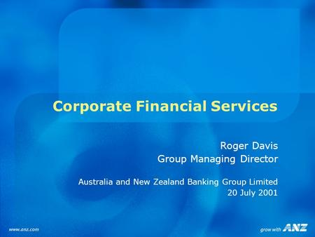 Corporate Financial Services Roger Davis Group Managing Director Australia and New Zealand Banking Group Limited 20 July 2001.