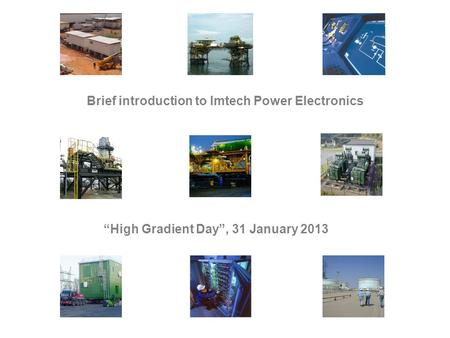 "Brief introduction to Imtech Power Electronics ""High Gradient Day"", 31 January 2013."