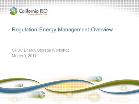 Regulation Energy Management Overview CPUC Energy Storage Workshop March 9, 2011.