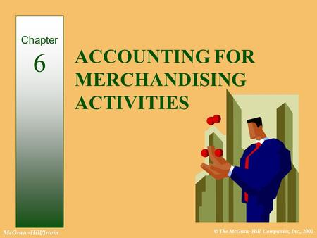 © The McGraw-Hill Companies, Inc., 2002 McGraw-Hill/Irwin ACCOUNTING FOR MERCHANDISING ACTIVITIES Chapter 6.