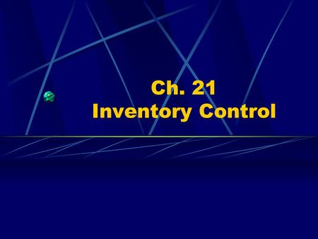 Ch. 21 Inventory Control Learning Objectives Analyze the importance of inventory. Describe the features of an inventory control system. Analyze the costs.