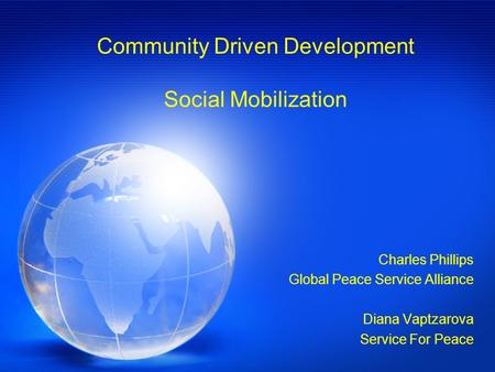 Community Driven Development Social Mobilization Charles Phillips Global Peace Service Alliance Diana Vaptzarova Service For Peace.