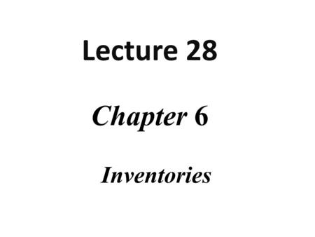 Chapter 6 Inventories Lecture 28. Lecture Overview FIFO (Perpetual Inventory System) FIFO (Periodic Inventory System)