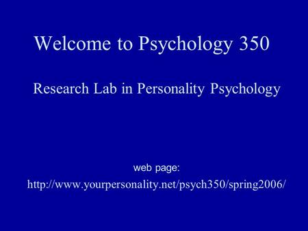 Welcome to Psychology 350 Research Lab in Personality Psychology web page: