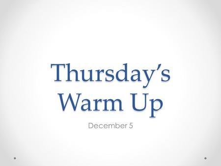 Thursday's Warm Up December 5.