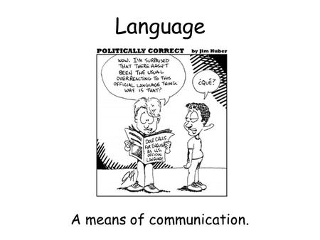 Language A means of communication.. Language can be…..