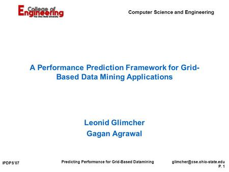 Computer Science and Engineering Predicting Performance for Grid-Based P. 1 IPDPS'07 A Performance Prediction Framework.