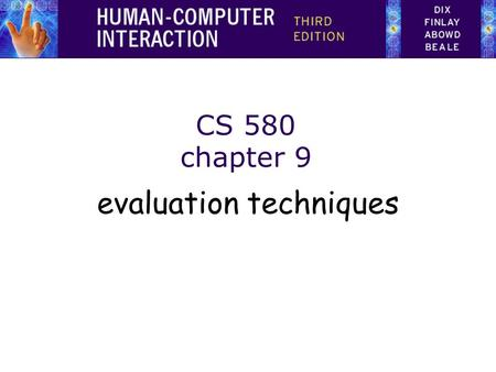CS 580 chapter 9 evaluation techniques. Evaluation Tests usability and functionality of system Occurs in laboratory, field and/or in collaboration with.