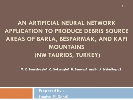 AN ARTIFICIAL NEURAL NETWORK APPLICATION TO PRODUCE DEBRIS SOURCE AREAS OF BARLA, BESPARMAK, AND KAPI MOUNTAINS (NW TAURIDS, TURKEY) Prepared by : Lamiya.