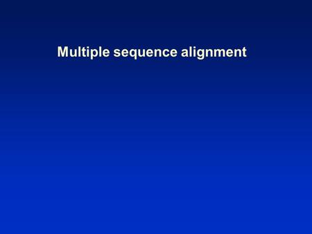 Multiple sequence alignment. Multiple sequence alignment: outline [1] Introduction to MSA Exact methods Progressive (ClustalW) Iterative (MUSCLE) Consistency.