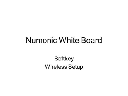 Numonic White Board Softkey Wireless Setup White Board Technology The interactive whiteboards by Numonics.