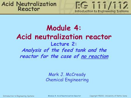 Introduction to Engineering Systems Copyright ©2001, University of Notre Dame Module 4- Acid Neutralization Reactor Module 4: Acid neutralization reactor.