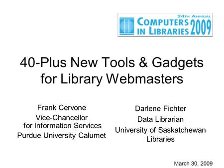 40-Plus New Tools & Gadgets for Library Webmasters Frank Cervone Vice-Chancellor for Information Services Purdue University Calumet Darlene Fichter Data.
