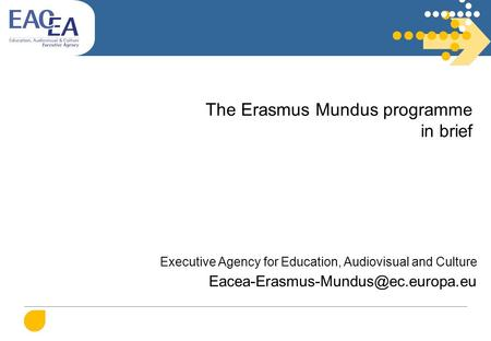 The Erasmus Mundus programme in brief Executive Agency for Education, Audiovisual and Culture