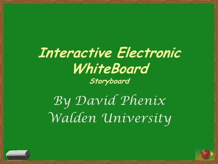 Interactive Electronic WhiteBoard Storyboard By David Phenix Walden University.