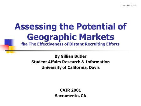 Assessing the Potential of Geographic Markets fka The Effectiveness of Distant Recruiting Efforts By Gillian Butler Student Affairs Research & Information.
