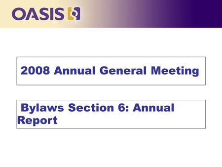 Click to edit Master title style 2008 Annual General Meeting Bylaws Section 6: Annual Report.