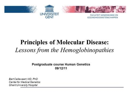 Postgraduate course Human Genetics 09/12/11 Bert Callewaert, MD, PhD Center for Medical Genetics Ghent University Hospital Principles of Molecular Disease: