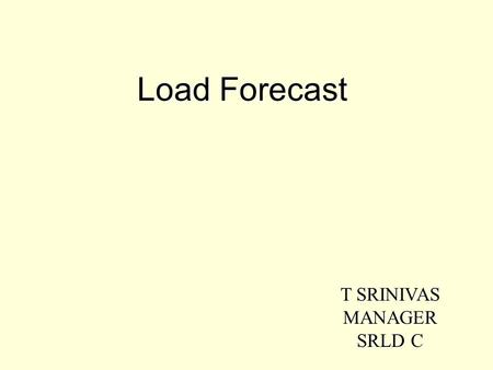 Load Forecast T SRINIVAS MANAGER SRLD C. LINKS PREAMBLE GENERATION ANALYSIS GROWTH OF I/C GROWTH OF I/C Vs DEMAND PHYSICAL INTERPRETATION ELECTRIC CONSUMPTION.