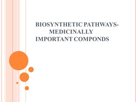 BIOSYNTHETIC PATHWAYS- MEDICINALLY IMPORTANT COMPONDS.