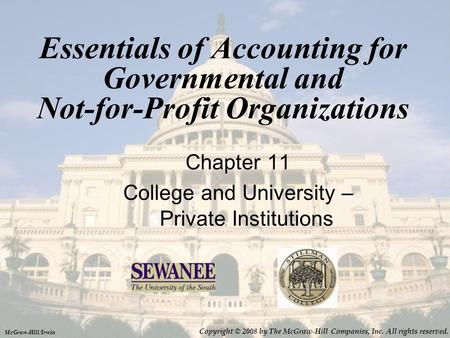 Essentials of Accounting for Governmental and Not-for-Profit Organizations Chapter 11 College and University – Private Institutions McGraw-Hill/Irwin Copyright.