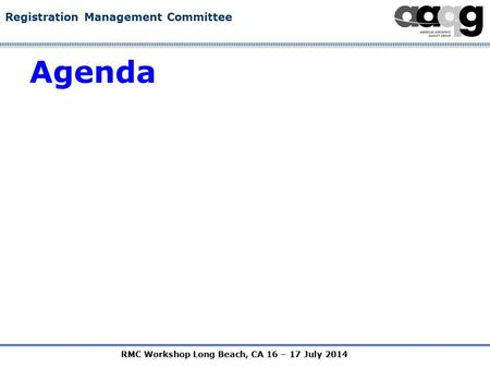 RMC Workshop Long Beach, CA 16 – 17 July 2014 Registration Management Committee Agenda.