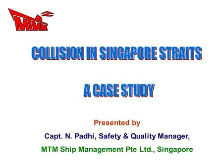 Presented by Capt. N. Padhi, Safety & Quality Manager, MTM Ship Management Pte Ltd., Singapore.