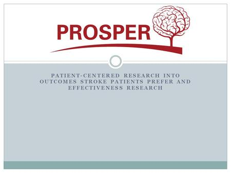 PATIENT-CENTERED RESEARCH INTO OUTCOMES STROKE PATIENTS PREFER AND EFFECTIVENESS RESEARCH.