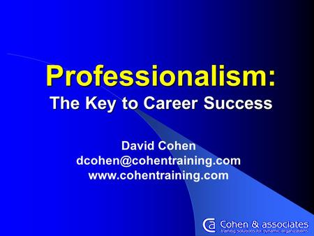 Professionalism: The Key to Career Success David Cohen
