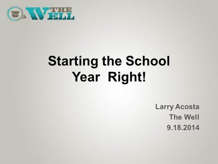 Starting the School Year Right! Larry Acosta The Well 9.18.2014.