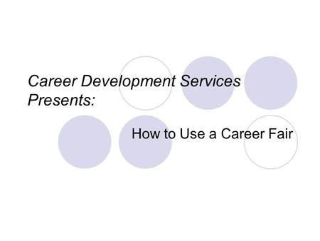 Career Development Services Presents: How to Use a Career Fair.