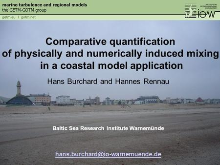 Hans Burchard and Hannes Rennau Baltic Sea Research Institute Warnemünde Comparative quantification of physically and numerically.