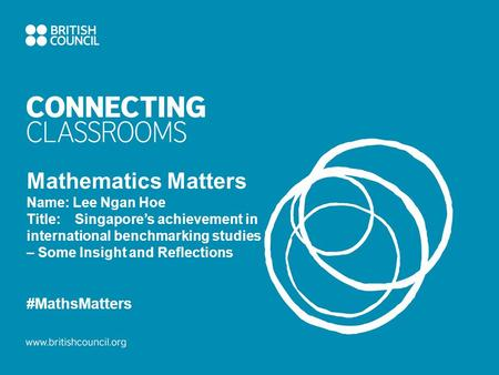 Mathematics Matters Name: Lee Ngan Hoe Title: Singapore's achievement in international benchmarking studies – Some Insight and Reflections #MathsMatters.