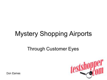Mystery Shopping Airports Through Customer Eyes Don Eames.
