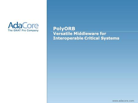 PolyORB Versatile Middleware for Interoperable Critical Systems PolyORB Versatile Middleware for Interoperable Critical Systems Presentation cover page.