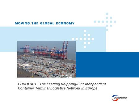 EUROGATE: The Leading Shipping-Line Independent Container Terminal Logistics Network in Europe.