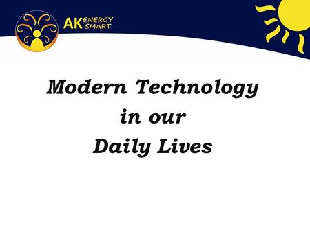 Modern Technology in our Daily Lives. Old and New… How has this technology changed? Which would you rather eat? Why?