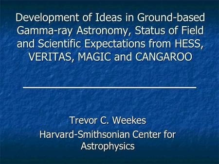 Development of Ideas in Ground-based Gamma-ray Astronomy, Status of Field and Scientific Expectations from HESS, VERITAS, MAGIC and CANGAROO Trevor C.