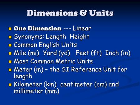 Dimensions & Units One Dimension --- Linear One Dimension --- Linear Synonyms: Length Height Synonyms: Length Height Common English Units Common English.