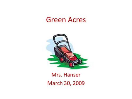 Green Acres Mrs. Hanser March 30, 2009. Business Slogan.