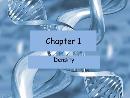 Chapter 1 Density. Measuring Volume The amount of space occupied by an object is called its volume If you want to know the volume of a solid rectangle,