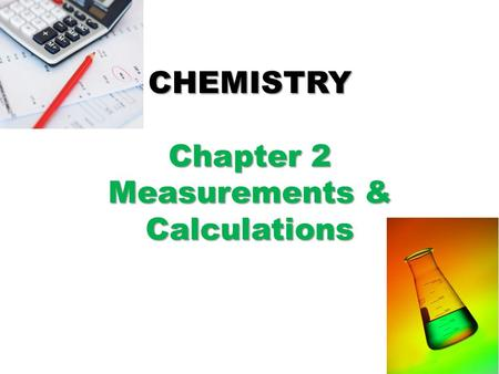 CHEMISTRY Chapter 2 Measurements & Calculations. Review of Physical Science….