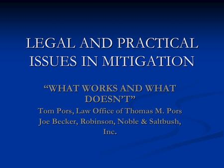 "LEGAL AND PRACTICAL ISSUES IN MITIGATION ""WHAT WORKS AND WHAT DOESN'T"" Tom Pors, Law Office of Thomas M. Pors Joe Becker, Robinson, Noble & Saltbush, Inc."