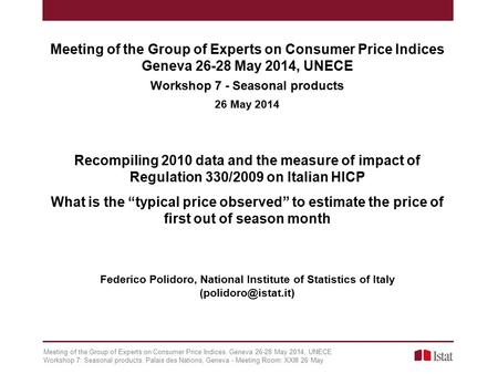 Meeting of the Group of Experts on Consumer Price Indices. Geneva 26-28 May 2014, UNECE Workshop 7: Seasonal products. Palais des Nations, Geneva - Meeting.