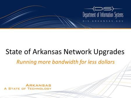 Running more bandwidth for less dollars State of Arkansas Network Upgrades.