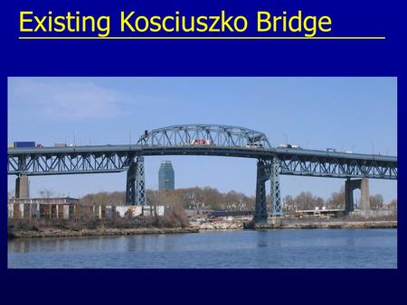 Existing Kosciuszko Bridge. Project Location Kennedy Airport LaGuardia Airport BROOKLYN QUEENS MANHATTAN Van Wyck Expwy Gowanus Expwy Brooklyn Queens.