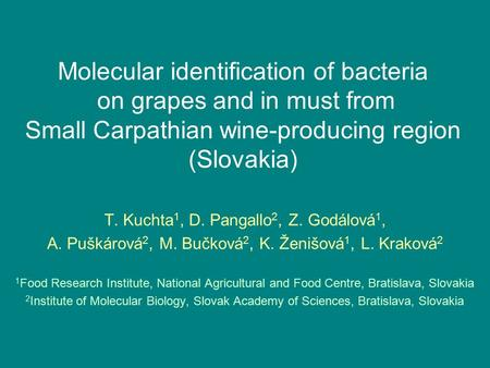 Molecular identification of bacteria on grapes and in must from Small Carpathian wine-producing region (Slovakia) T. Kuchta 1, D. Pangallo 2, Z. Godálová.